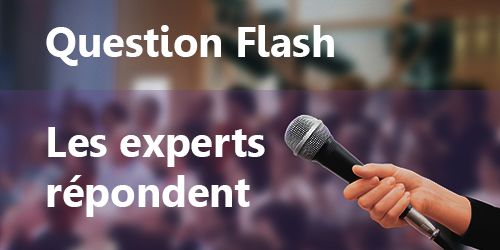Questions Flash : les experts répondent